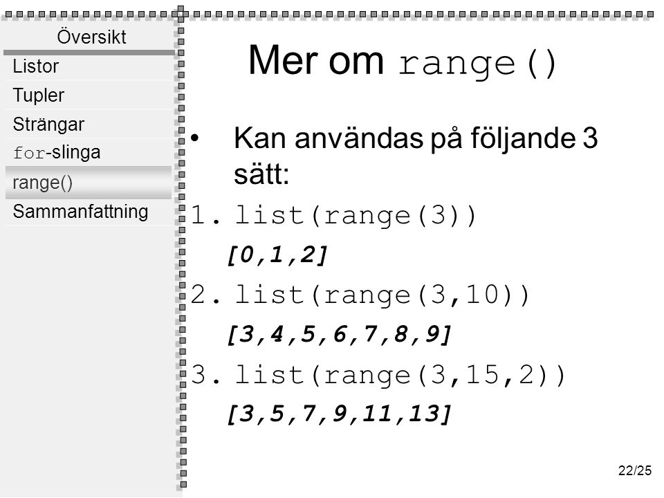 Mer om range() Avtagande heltalslistor list(range(6,1,-1)) [6,5,4,3,2]